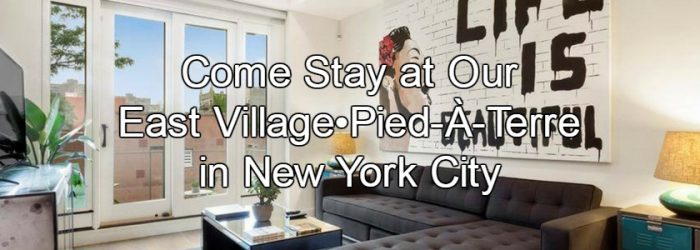 East Village•Pied À Terre New York City Vacation Rental